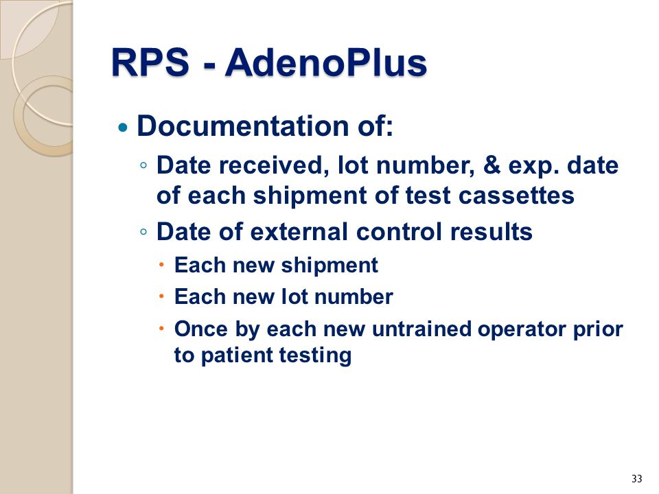 RPS - AdenoPlus Documentation of: ◦ Date received, lot number, & exp. date of each shipment of test cassettes ◦ Date of external control results  Eac