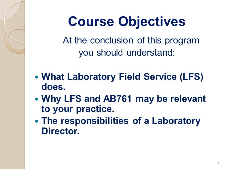 Course Objectives At the conclusion of this program you should understand: What Laboratory Field Service (LFS) does. Why LFS and AB761 may be relevant