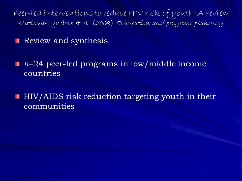 Peer-led interventions to reduce HIV risk of youth: A review Maticka-Tyndale et al.