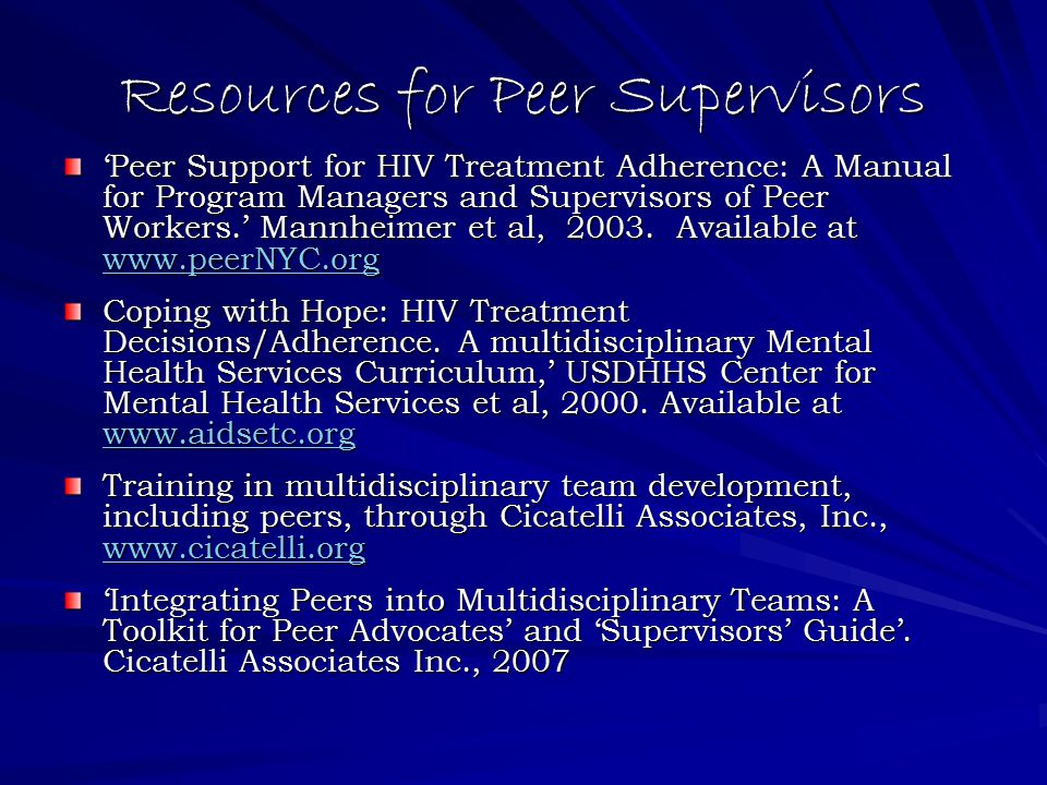 Resources for Peer Supervisors 'Peer Support for HIV Treatment Adherence: A Manual for Program Managers and Supervisors of Peer Workers.' Mannheimer et al, 2003.