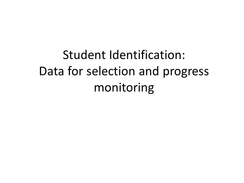 Student Identification: Data for selection and progress monitoring