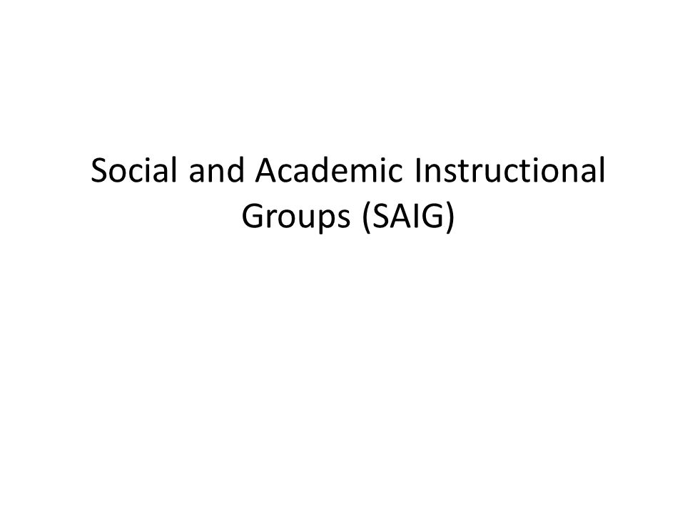 Social and Academic Instructional Groups (SAIG)