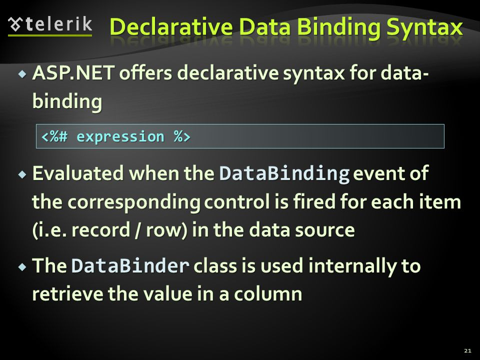  ASP.NET offers declarative syntax for data- binding  Evaluated when the DataBinding event of the corresponding control is fired for each item (i.e.