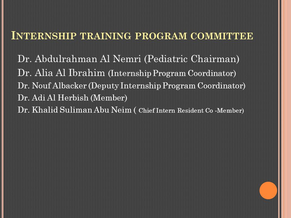 I NTERNSHIP TRAINING PROGRAM COMMITTEE Dr.Abdulrahman Al Nemri (Pediatric Chairman) Dr.
