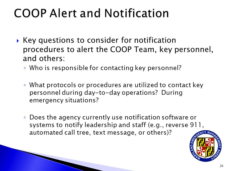  Key questions to consider for notification procedures to alert the COOP Team, key personnel, and others: ◦ Who is responsible for contacting key personnel.