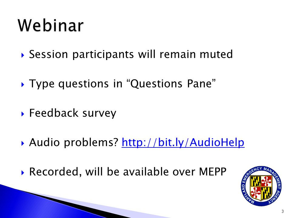  Session participants will remain muted  Type questions in Questions Pane  Feedback survey  Audio problems.