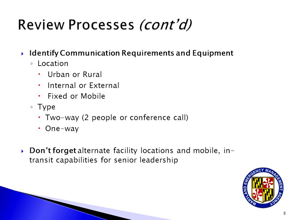  Identify Communication Requirements and Equipment ◦ Location  Urban or Rural  Internal or External  Fixed or Mobile ◦ Type  Two-way (2 people or conference call)  One-way  Don't forget alternate facility locations and mobile, in- transit capabilities for senior leadership 8