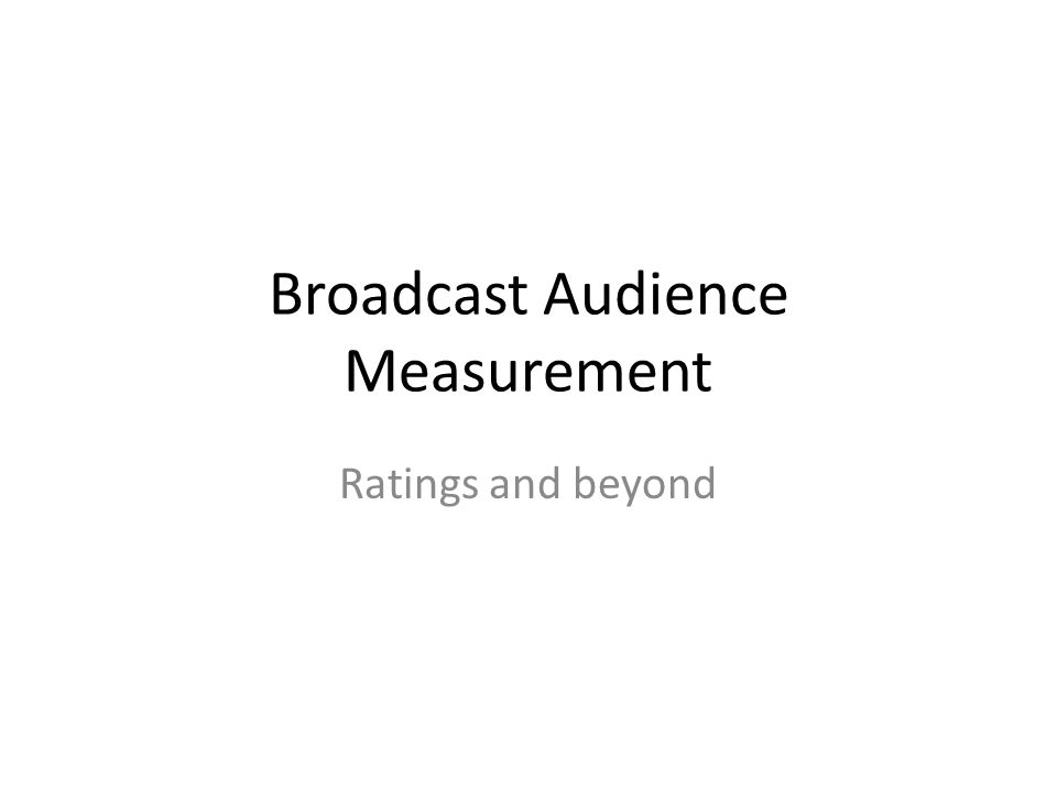 Broadcast Audience Measurement Ratings and beyond