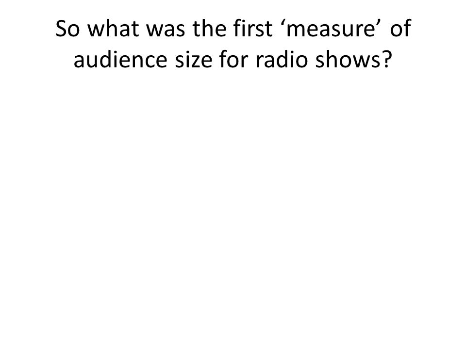 So what was the first 'measure' of audience size for radio shows