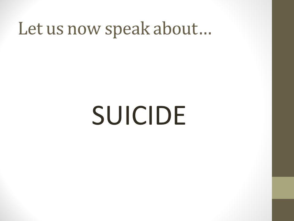 Let us now speak about… SUICIDE