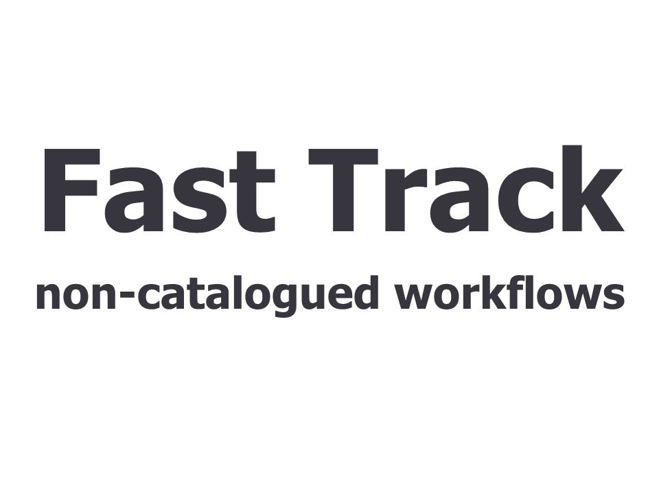 Fast Track non-catalogued workflows