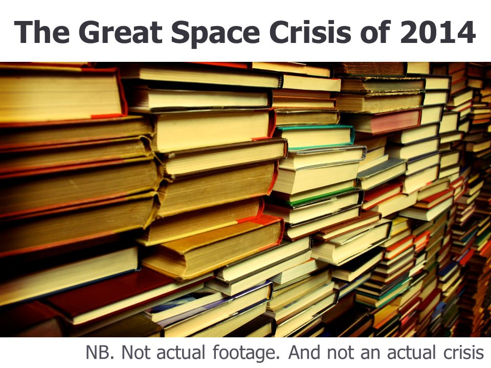 The Great Space Crisis of 2014 NB. Not actual footage. And not an actual crisis