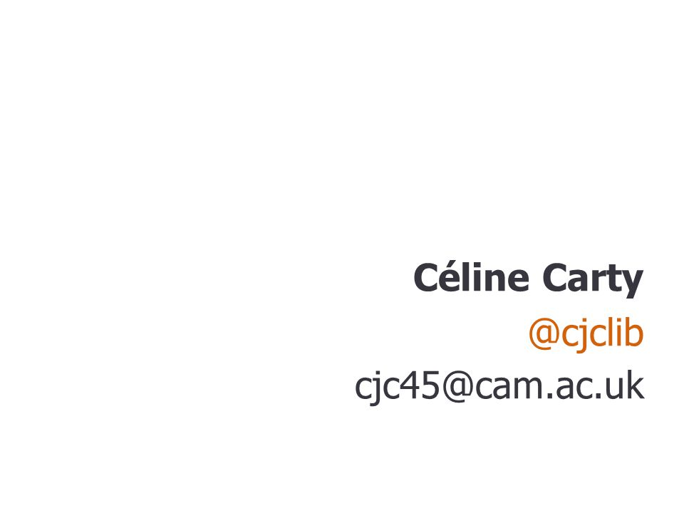 Céline Carty @cjclib cjc45@cam.ac.uk