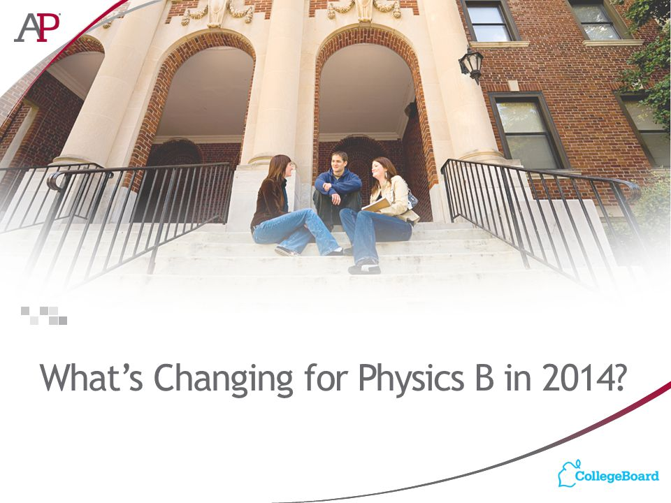 What's Changing for Physics B in 2014