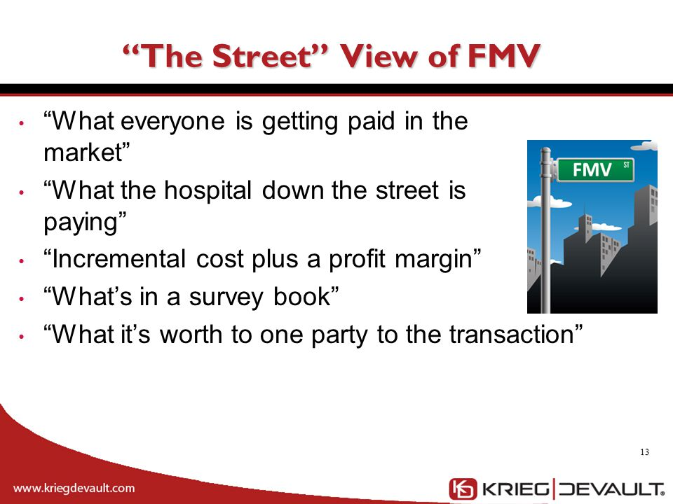 """""""The Street"""" View of FMV """"What everyone is getting paid in the market"""" """"What the hospital down the street is paying"""" """"Incremental cost plus a profit m"""