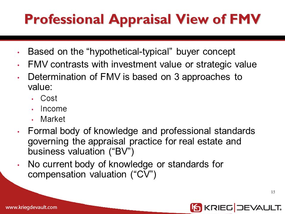 """Based on the """"hypothetical-typical"""" buyer concept FMV contrasts with investment value or strategic value Determination of FMV is based on 3 approaches"""
