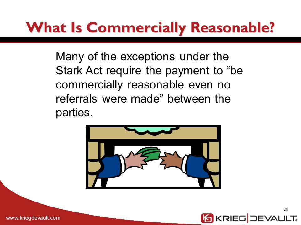 """26 Many of the exceptions under the Stark Act require the payment to """"be commercially reasonable even no referrals were made"""" between the parties. Wha"""