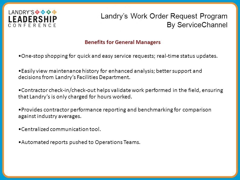 Landry's Work Order Request Program By ServiceCha nnel Benefits for General Managers One-stop shopping for quick and easy service requests; real-time