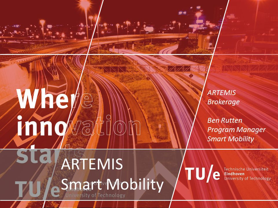 ARTEMIS Smart Mobility ARTEMIS Brokerage Ben Rutten Program Manager Smart Mobility