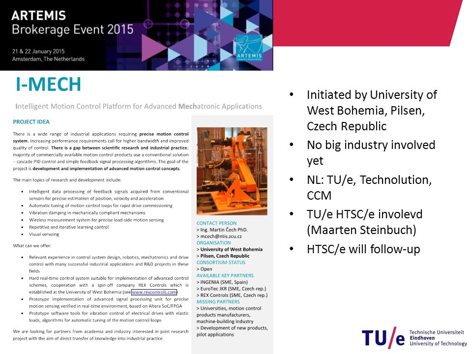 Initiated by University of West Bohemia, Pilsen, Czech Republic No big industry involved yet NL: TU/e, Technolution, CCM TU/e HTSC/e involevd (Maarten Steinbuch) HTSC/e will follow-up