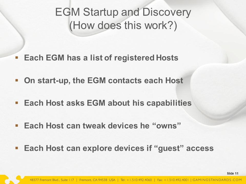 Slide 11 EGM Startup and Discovery (How does this work?)  Each EGM has a list of registered Hosts  On start-up, the EGM contacts each Host  Each Ho
