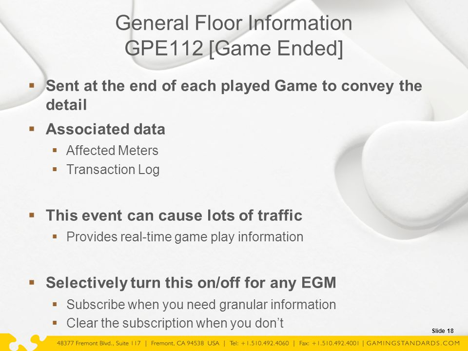 Slide 18 General Floor Information GPE112 [Game Ended]  Sent at the end of each played Game to convey the detail  Associated data  Affected Meters