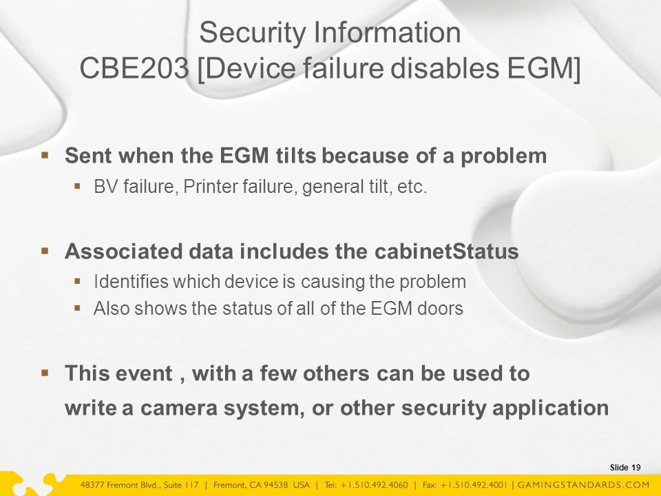 Slide 19 Security Information CBE203 [Device failure disables EGM]  Sent when the EGM tilts because of a problem  BV failure, Printer failure, gener