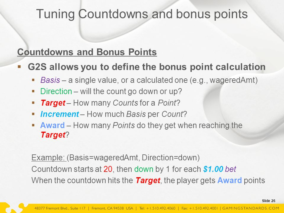 Slide 26 Tuning Countdowns and bonus points Countdowns and Bonus Points  G2S allows you to define the bonus point calculation  Basis – a single valu