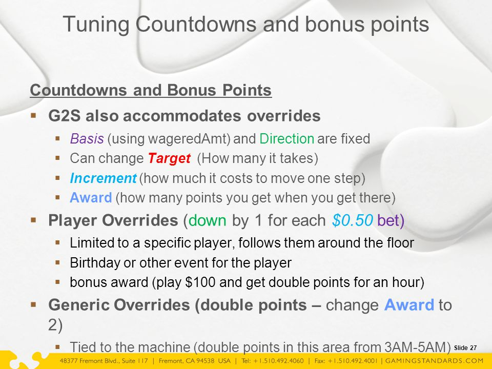 Slide 27 Tuning Countdowns and bonus points Countdowns and Bonus Points  G2S also accommodates overrides  Basis (using wageredAmt) and Direction are