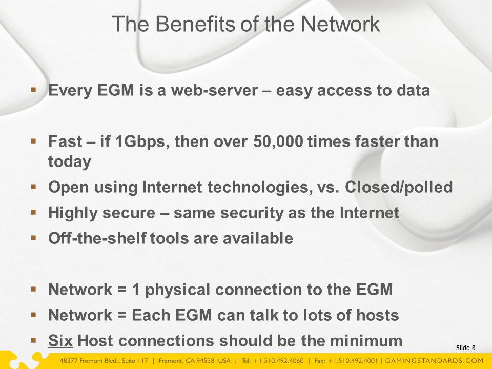 Slide 8 The Benefits of the Network  Every EGM is a web-server – easy access to data  Fast – if 1Gbps, then over 50,000 times faster than today  Op