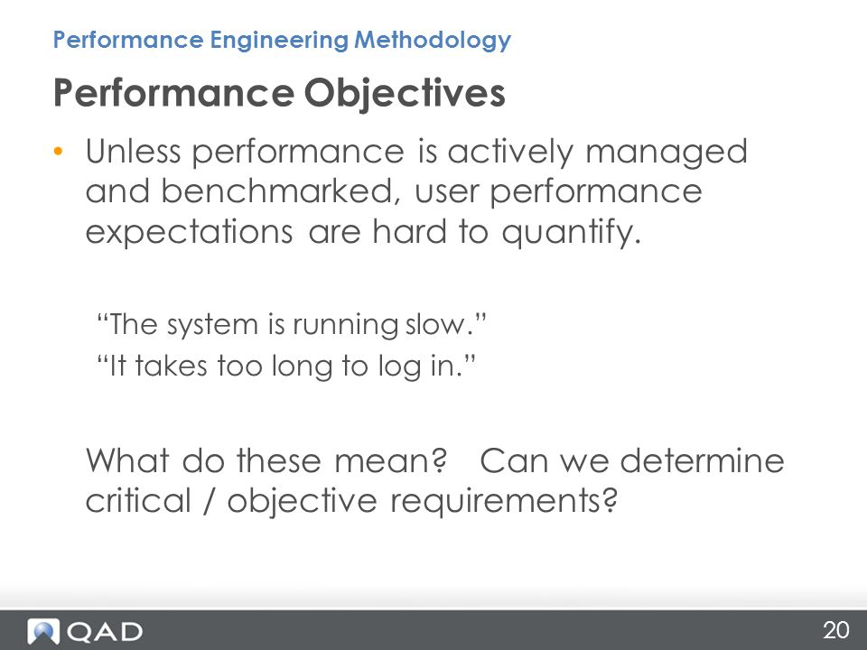 20 Unless performance is actively managed and benchmarked, user performance expectations are hard to quantify.