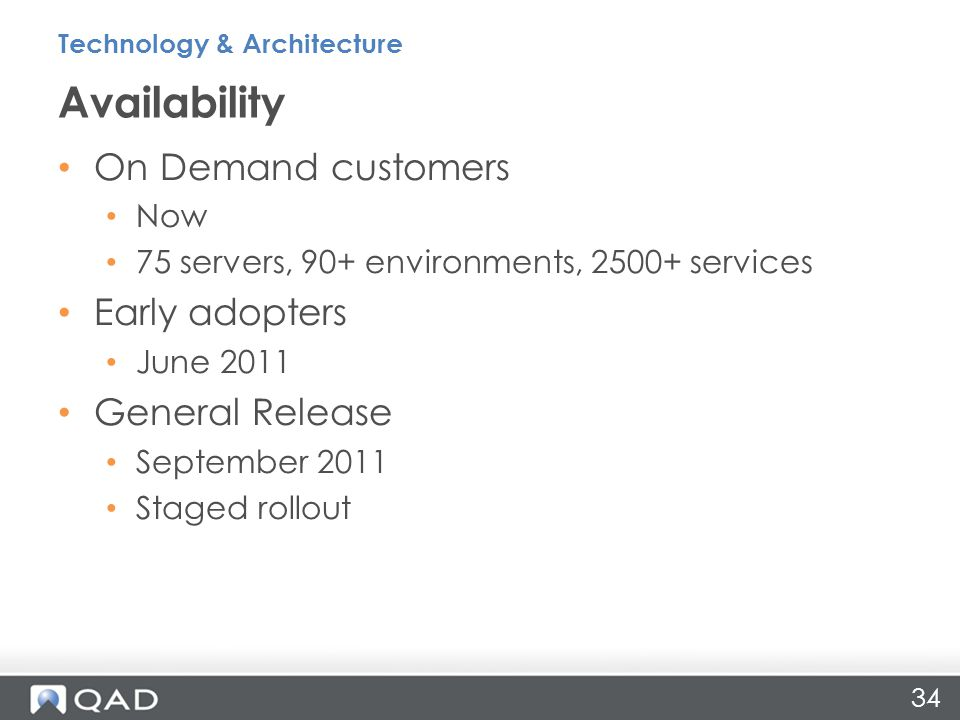 34 On Demand customers Now 75 servers, 90+ environments, 2500+ services Early adopters June 2011 General Release September 2011 Staged rollout Availability Technology & Architecture