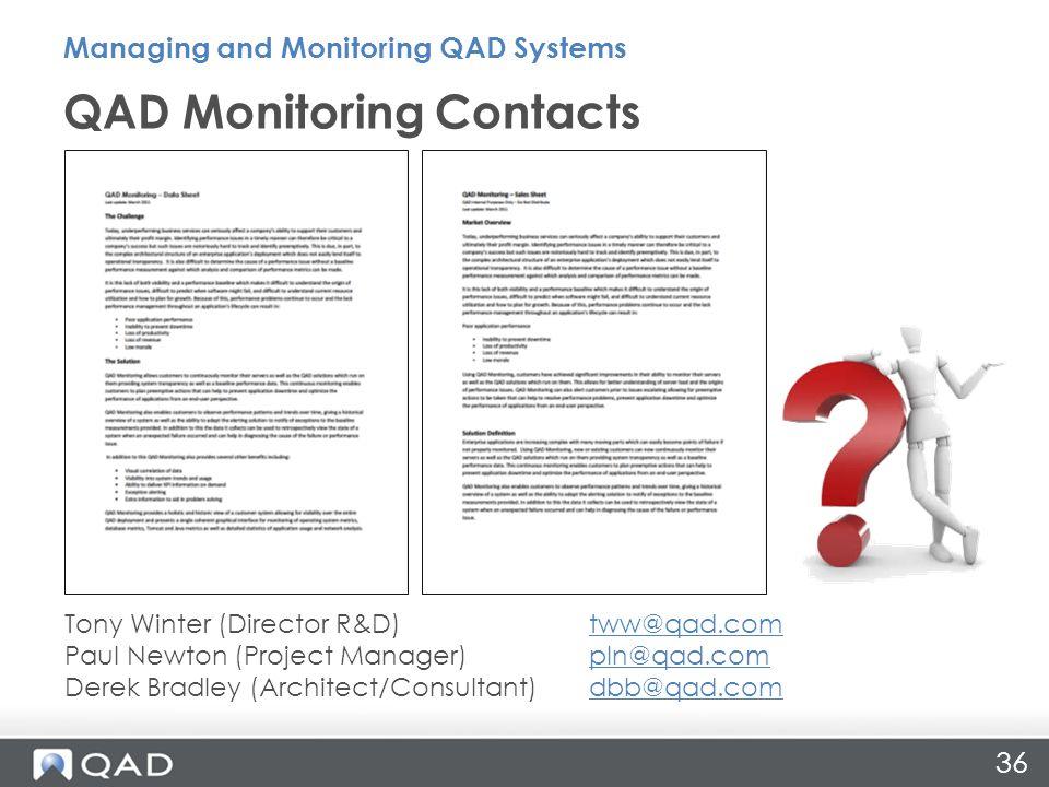 36 QAD Monitoring Contacts Managing and Monitoring QAD Systems Tony Winter (Director R&D) tww@qad.comtww@qad.com Paul Newton (Project Manager) pln@qad.compln@qad.com Derek Bradley (Architect/Consultant) dbb@qad.comdbb@qad.com