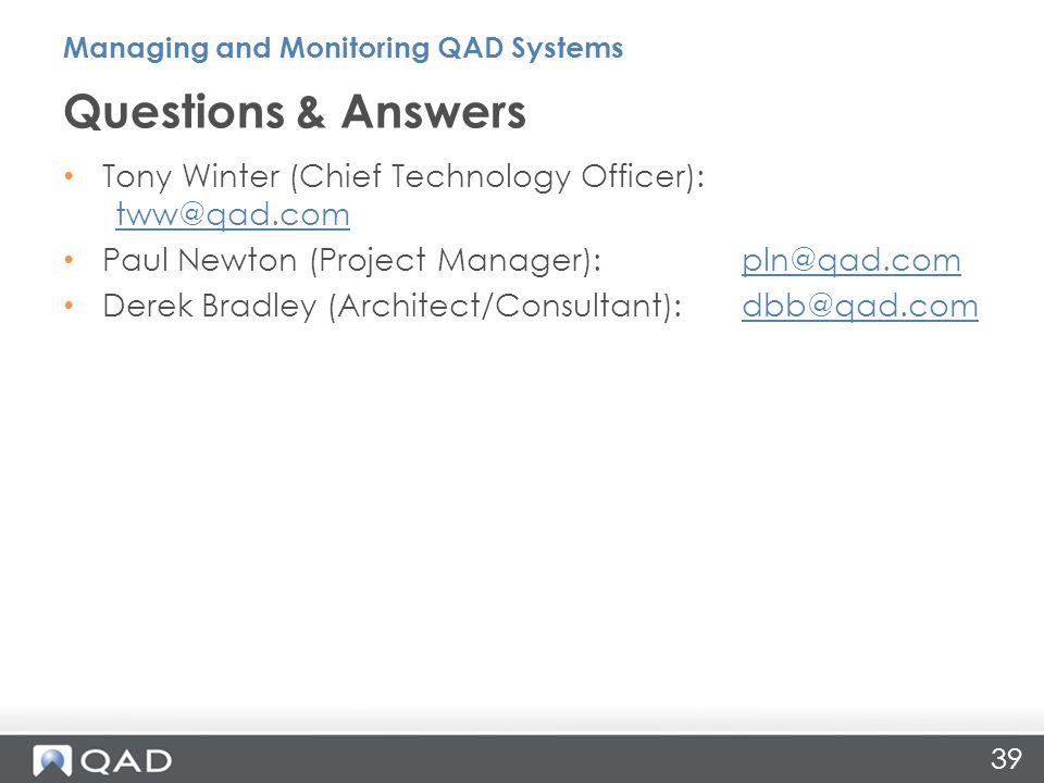 39 Tony Winter (Chief Technology Officer): tww@qad.com tww@qad.com Paul Newton (Project Manager): pln@qad.compln@qad.com Derek Bradley (Architect/Consultant): dbb@qad.comdbb@qad.com Questions & Answers Managing and Monitoring QAD Systems