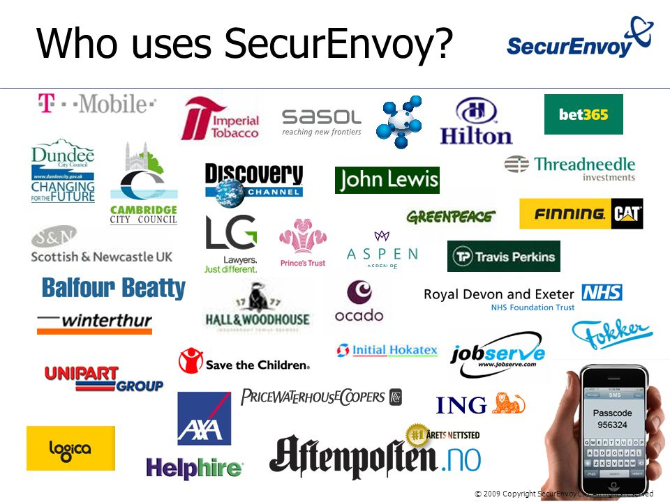 Who uses SecurEnvoy © 2009 Copyright SecurEnvoy Ltd. All rights reserved