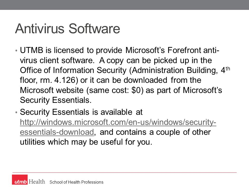School of Health Professions Antivirus Software UTMB is licensed to provide Microsoft's Forefront anti- virus client software.