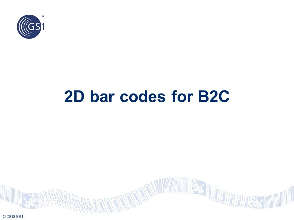 © 2012 GS1 2D bar codes for B2C