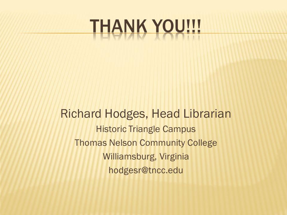 Richard Hodges, Head Librarian Historic Triangle Campus Thomas Nelson Community College Williamsburg, Virginia hodgesr@tncc.edu