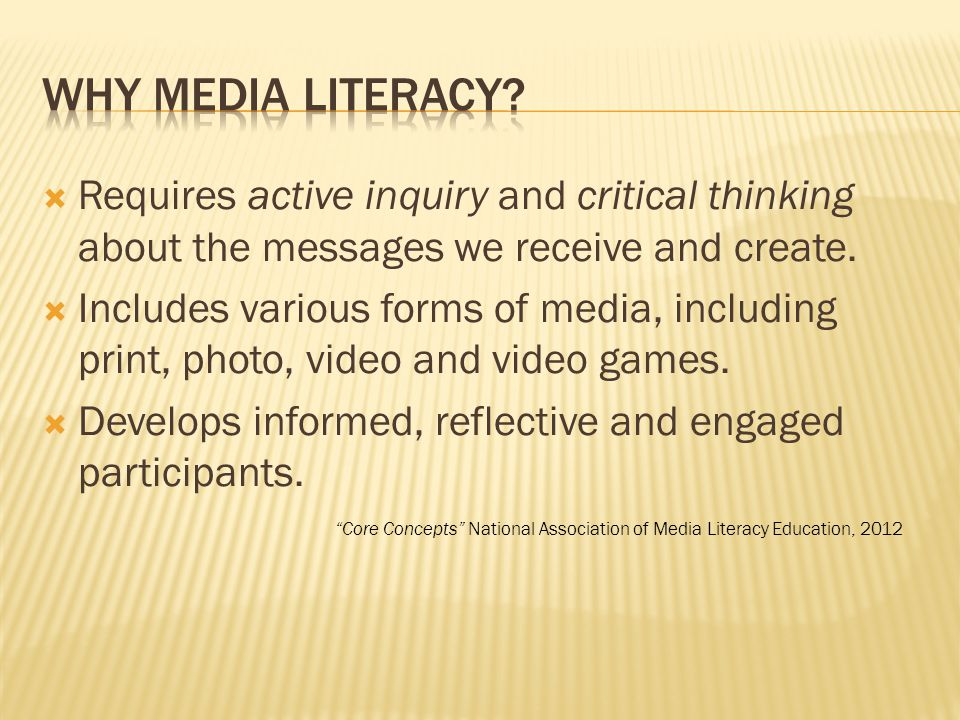  Requires active inquiry and critical thinking about the messages we receive and create.  Includes various forms of media, including print, photo, v