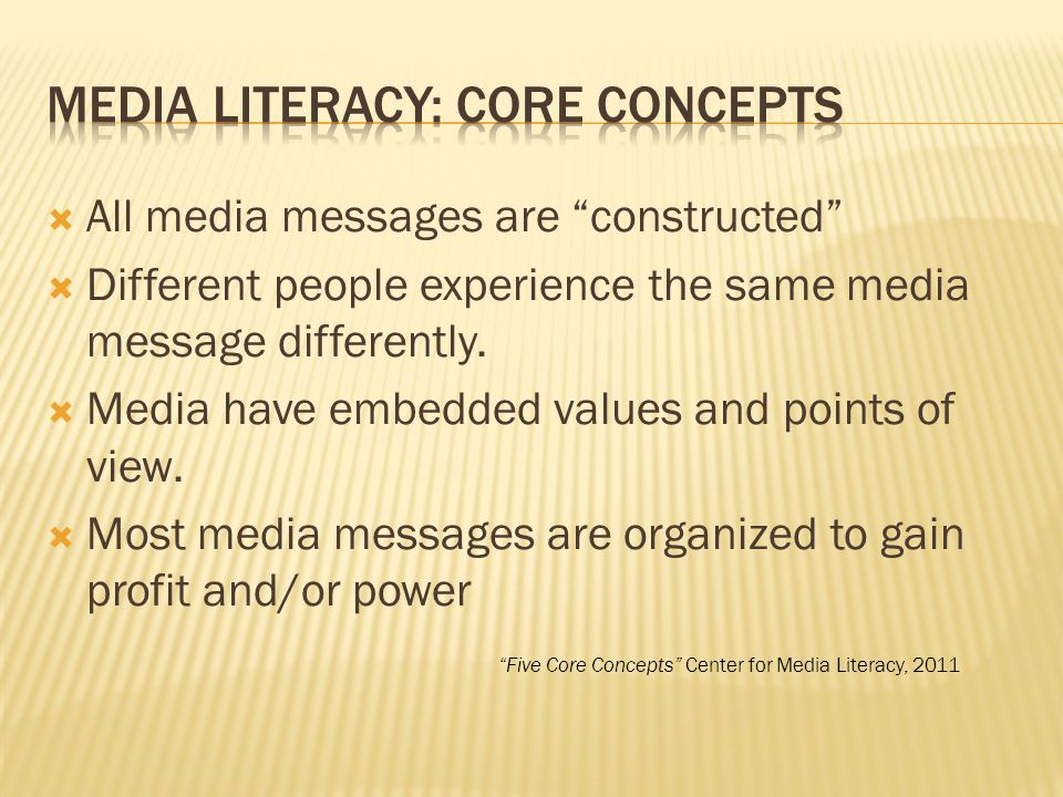 " All media messages are ""constructed""  Different people experience the same media message differently.  Media have embedded values and points of vi"