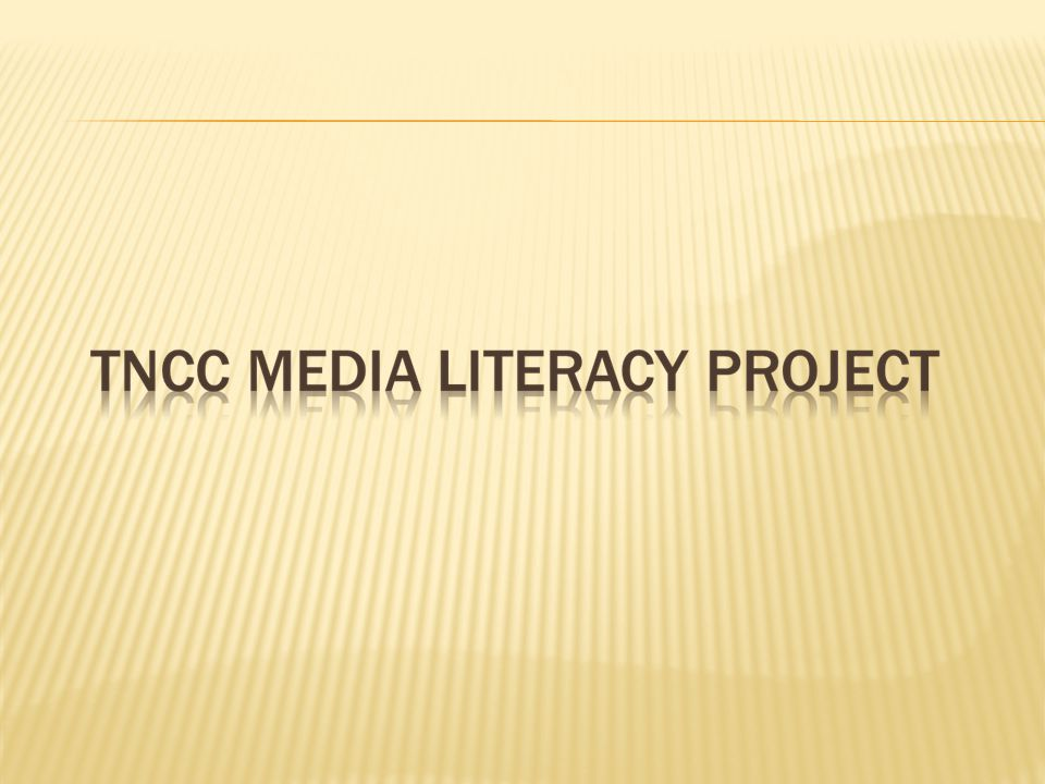  ALL media messages are constructed reality promoting an idea, lifestyle or product  Students need to be able to decipher media messages  Using as guidelines:  ACRL Information Literacy Standards  ACRL Visual Literacy Standards  NAMLE Core Concepts