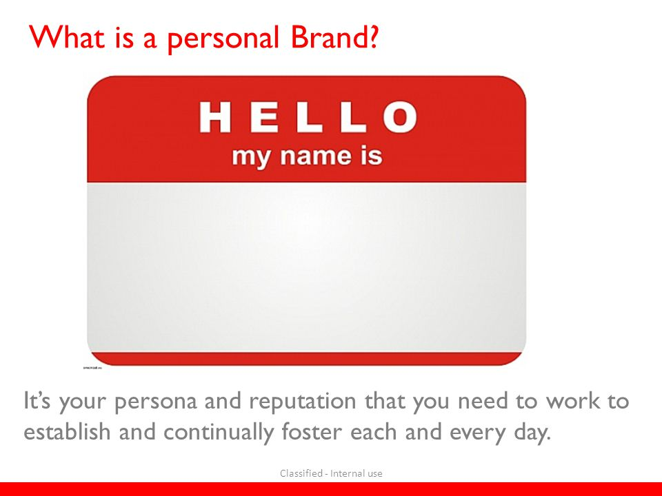 What is a personal Brand? It's your persona and reputation that you need to work to establish and continually foster each and every day. Classified -