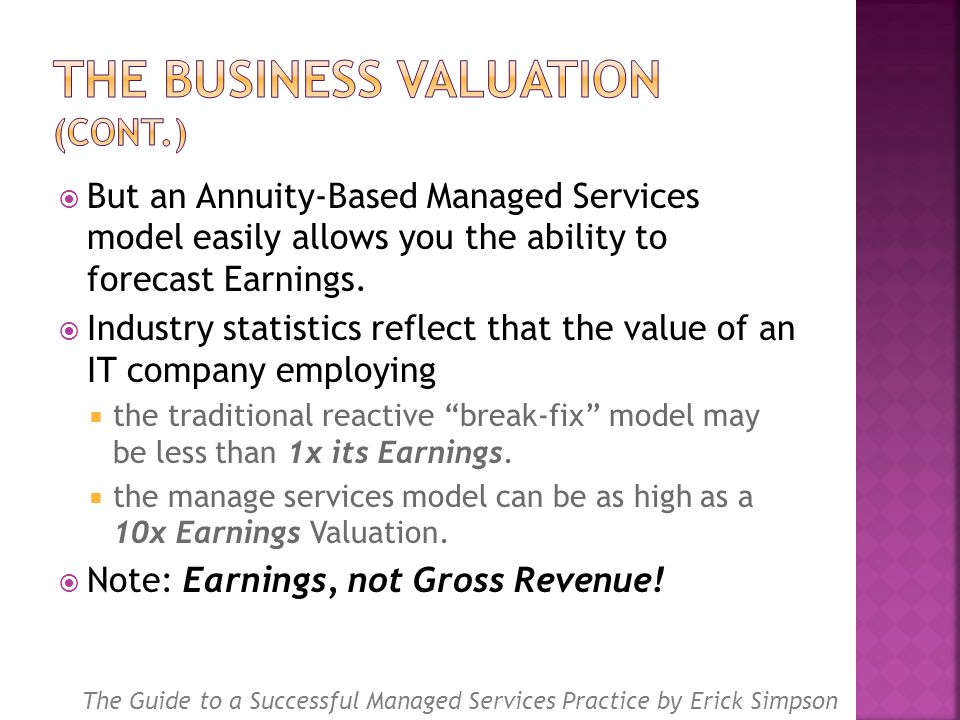  But an Annuity-Based Managed Services model easily allows you the ability to forecast Earnings.  Industry statistics reflect that the value of an I