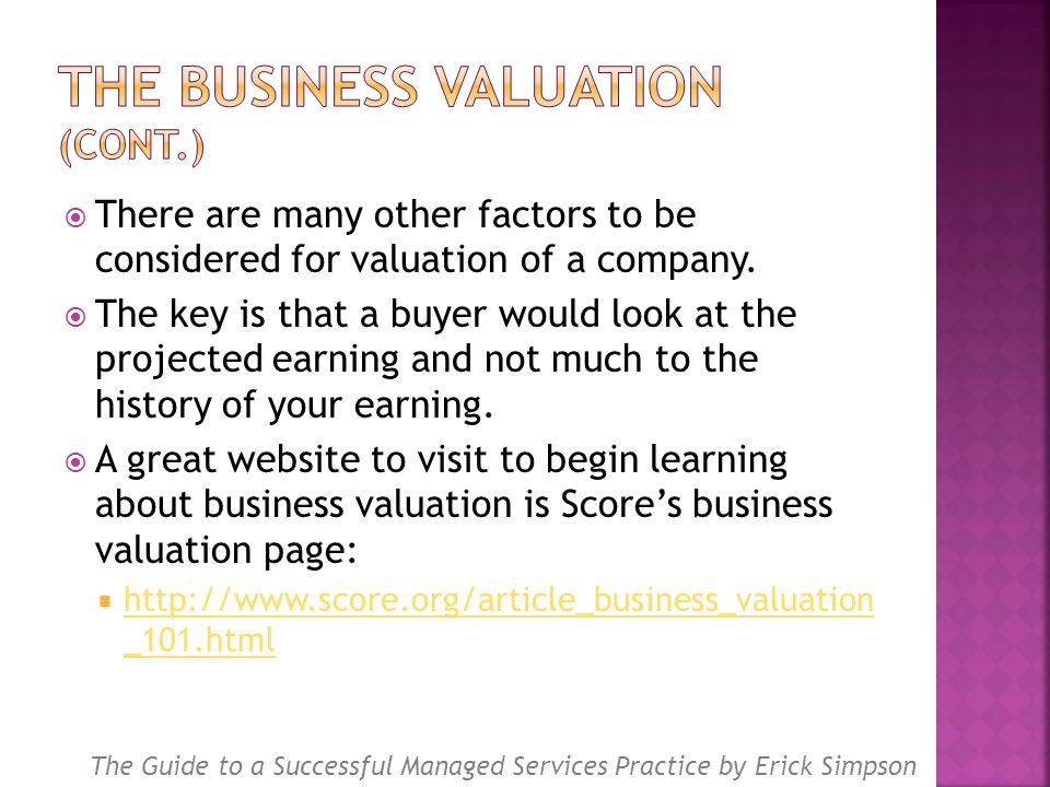  There are many other factors to be considered for valuation of a company.  The key is that a buyer would look at the projected earning and not much