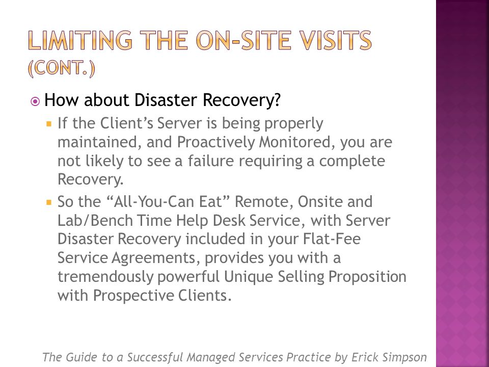  How about Disaster Recovery?  If the Client's Server is being properly maintained, and Proactively Monitored, you are not likely to see a failure r