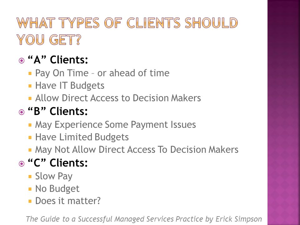 " ""A"" Clients:  Pay On Time – or ahead of time  Have IT Budgets  Allow Direct Access to Decision Makers  ""B"" Clients:  May Experience Some Paymen"