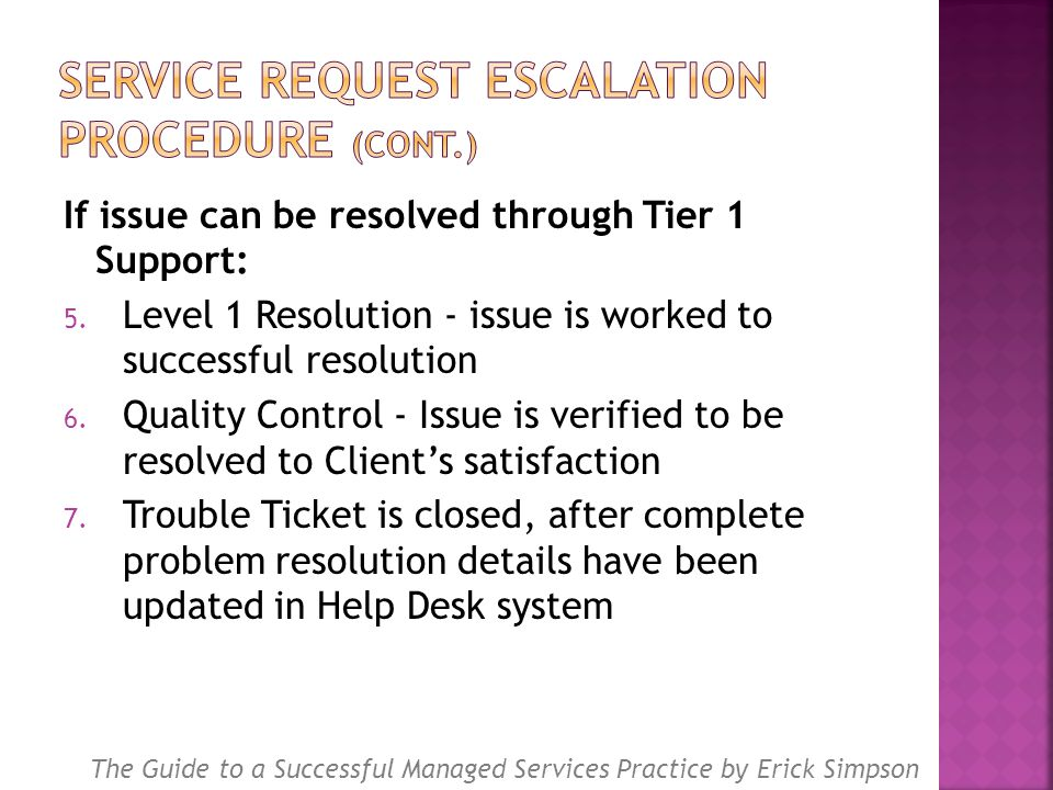 If issue can be resolved through Tier 1 Support: 5. Level 1 Resolution - issue is worked to successful resolution 6. Quality Control - Issue is verifi