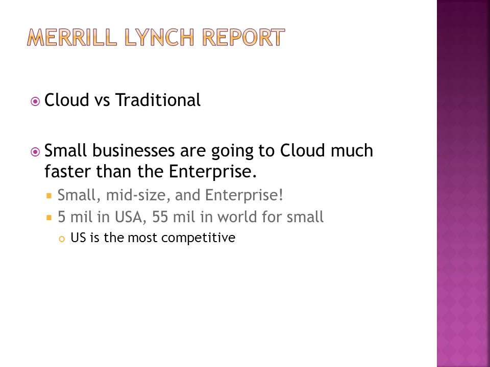  Cloud vs Traditional  Small businesses are going to Cloud much faster than the Enterprise.  Small, mid-size, and Enterprise!  5 mil in USA, 55 mi