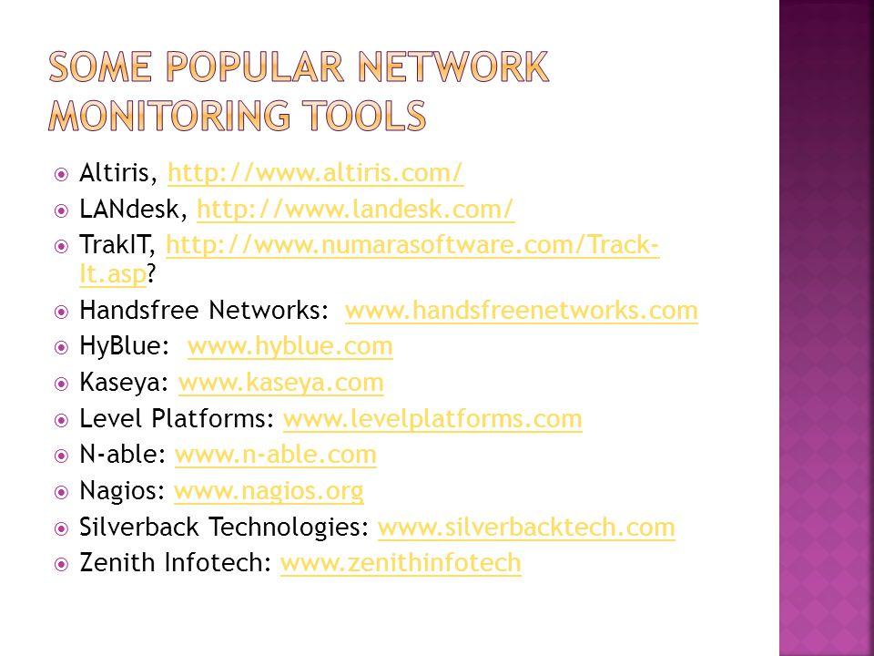  Altiris, http://www.altiris.com/http://www.altiris.com/  LANdesk, http://www.landesk.com/http://www.landesk.com/  TrakIT, http://www.numarasoftware.com/Track- It.asp http://www.numarasoftware.com/Track- It.asp  Handsfree Networks: www.handsfreenetworks.comwww.handsfreenetworks.com  HyBlue: www.hyblue.comwww.hyblue.com  Kaseya: www.kaseya.comwww.kaseya.com  Level Platforms: www.levelplatforms.comwww.levelplatforms.com  N-able: www.n-able.comwww.n-able.com  Nagios: www.nagios.orgwww.nagios.org  Silverback Technologies: www.silverbacktech.comwww.silverbacktech.com  Zenith Infotech: www.zenithinfotechwww.zenithinfotech