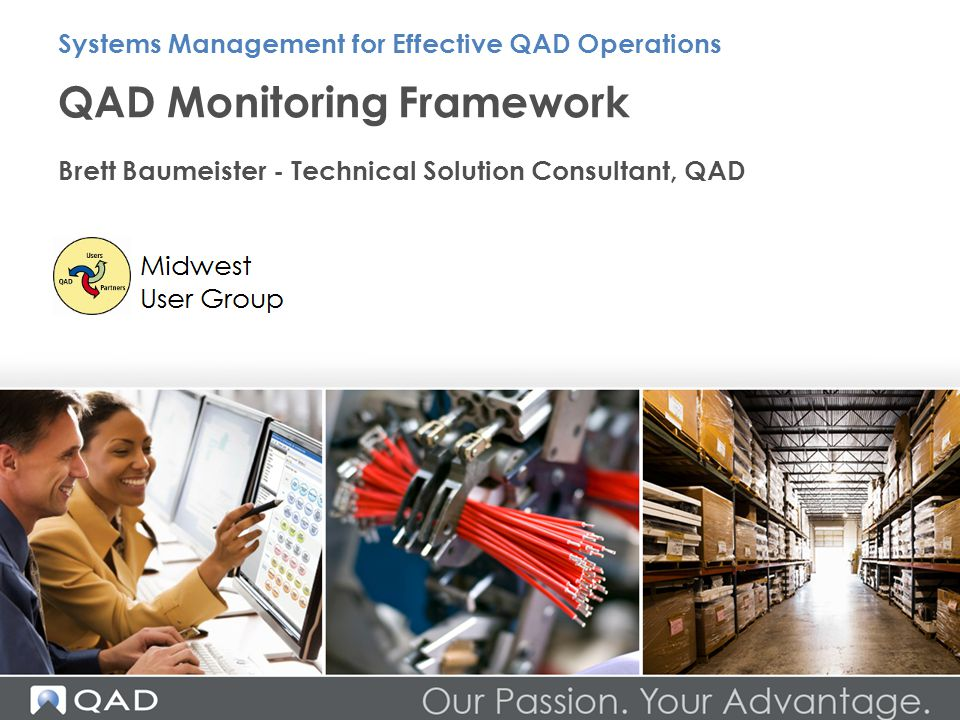QAD Monitoring Framework Brett Baumeister - Technical Solution Consultant, QAD Systems Management for Effective QAD Operations